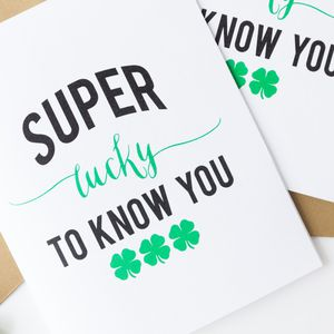 "A St. Patrick's Day card that says ""Super Lucky to Know You."""
