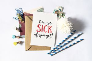 "A valentine that says ""I'm Not Sick of You Yet"""