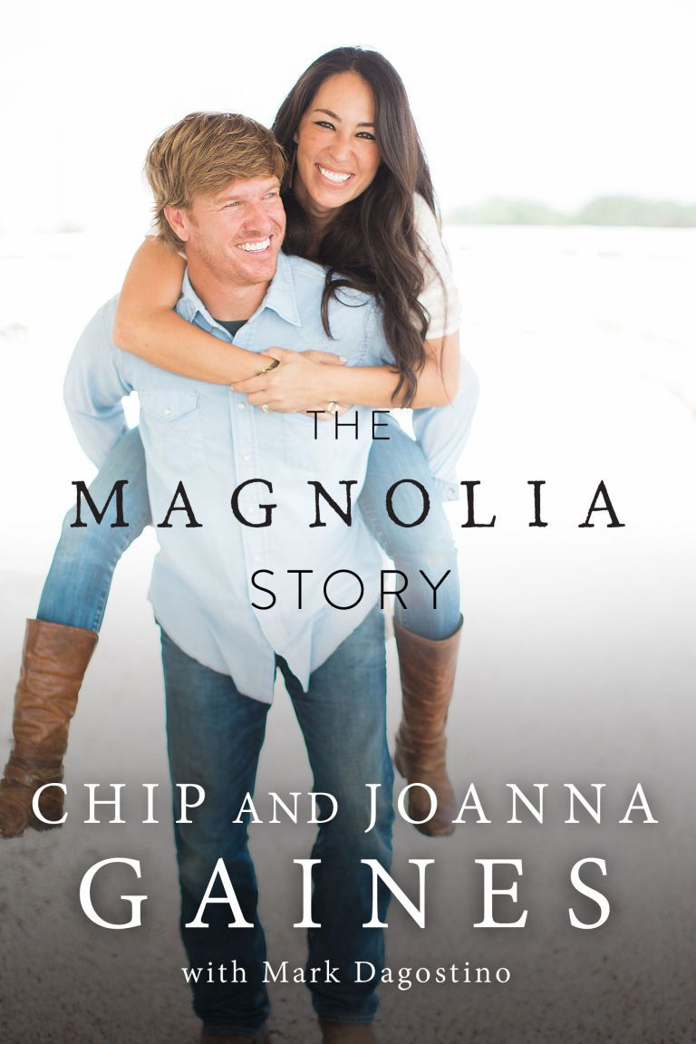 The Magnolia Story by Chip Gaines, Joanna Gaines, and Mark Dagostino