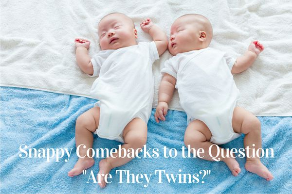 Snappy Comebacks to the Question Are They Twins