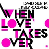 """David Guetta featuring Kelly Rowland """"When Love Takes Over"""""""