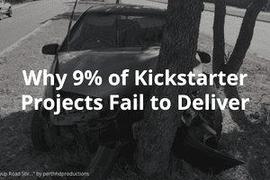 Why 9% of Kickstarter Projects Fail to Deliver