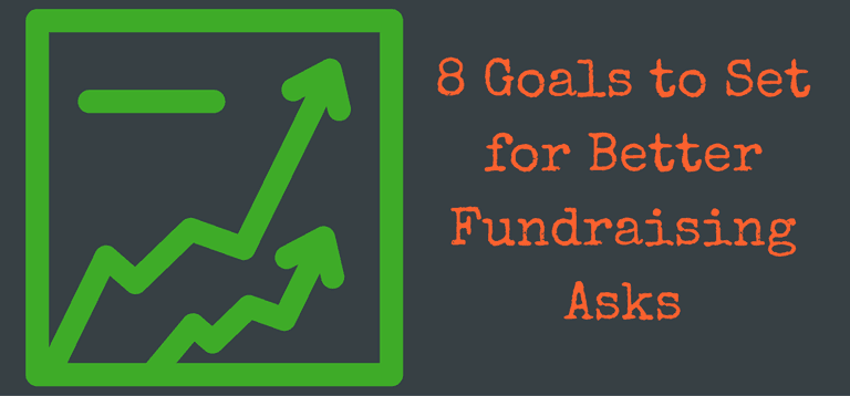 Graphic that says, 8 goals to set for better fundraising asks.