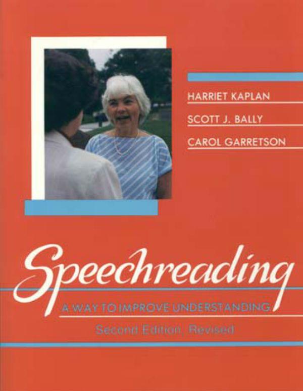 Speechreading A Way to Improve Understanding Harriet Kaplan, Scott J. Bally, and Carol Garretson