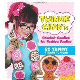 Twinkie Chan's Crochet Pattern Book, Crochet Goodies for Fashion Foodies