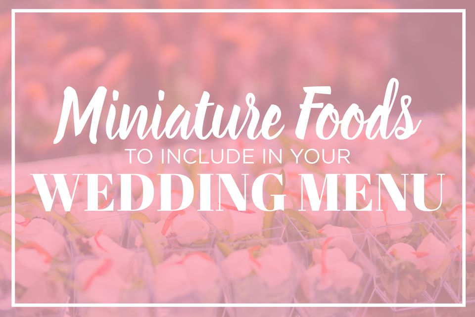 Miniature foods for your wedding menu