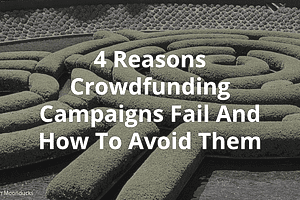4 Reasons Crowdfunding Campaigns Fail And How To Avoid Them