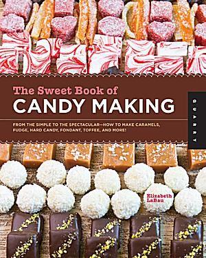 Sweet Book of Candy Making Elizabeth LaBau