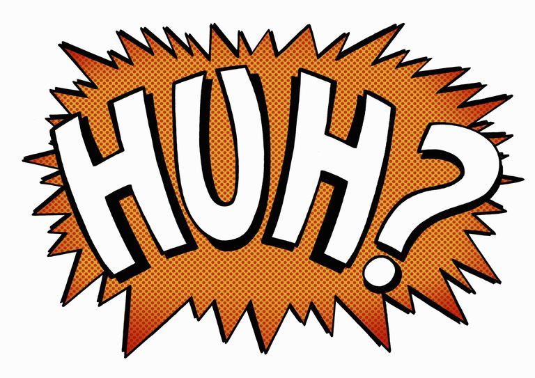 """Comic-book-style letters say """"huh?"""""""