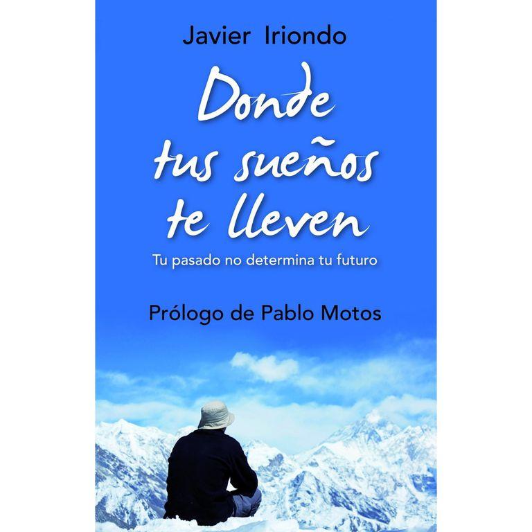 Donde tus sueños te lleven novela de autoayuda y superacion personal escrita por Javier Iriondo