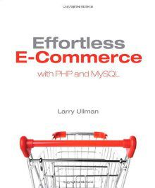 Effortless E-Commerce With PHP and MySQL by Larry Ullman
