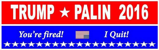 Trump Palin 2016: You're Fired! I Quit!