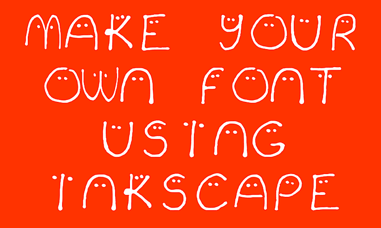Create Your Own Fonts Using Inkscape and Fontastic.me