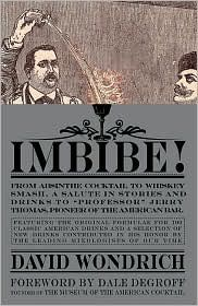 Imbibe!: From Absinthe Cocktail to Whiskey Smash - Book by David Wondrich