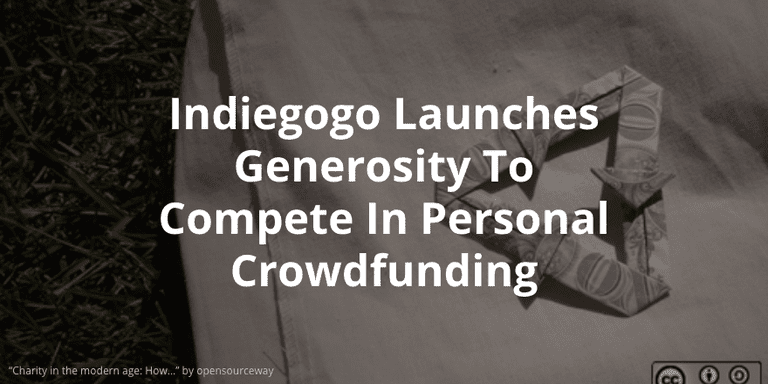 Indiegogo Launches Generosity To Compete In Personal Crowdfunding