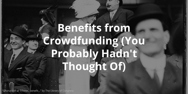 the benefits of crowdfunding you probably didn't think of