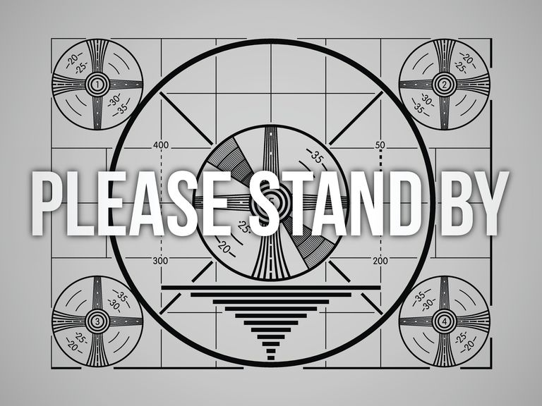 Picture that reads Please Stand By