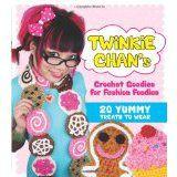 Twinkie Chan's Crochet Pattern Book, Crochet Goodies for Fashion Foodies