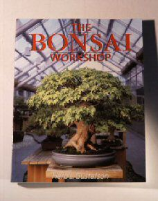 Bonsai Workshop - Styling and Training by Herb L. Gustafson