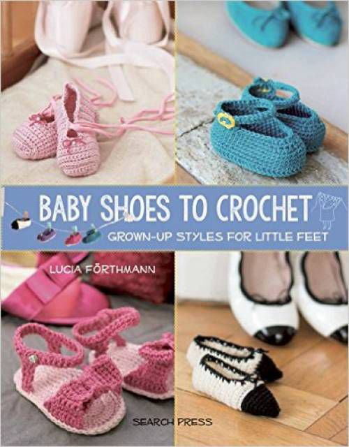 Baby Shoes to Crochet: Grown-up Styles for Little Feet