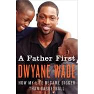 A Father First by Dwyane Wade