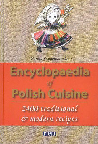 """Encyclopaedia of Polish Cuisine: 2,400 Traditional & Modern Recipes"" by Hanna Szymanderska"