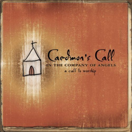 Caedmon's Call - In The Company Of Angels - A Call To Worship
